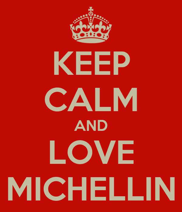 KEEP CALM AND LOVE MICHELLIN