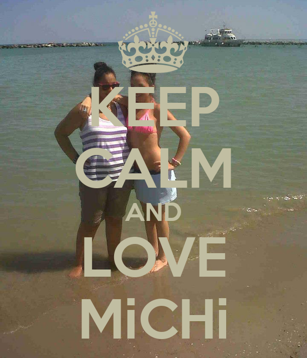 KEEP CALM AND LOVE MiCHi