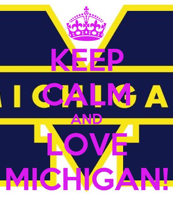 KEEP CALM AND LOVE MICHIGAN!