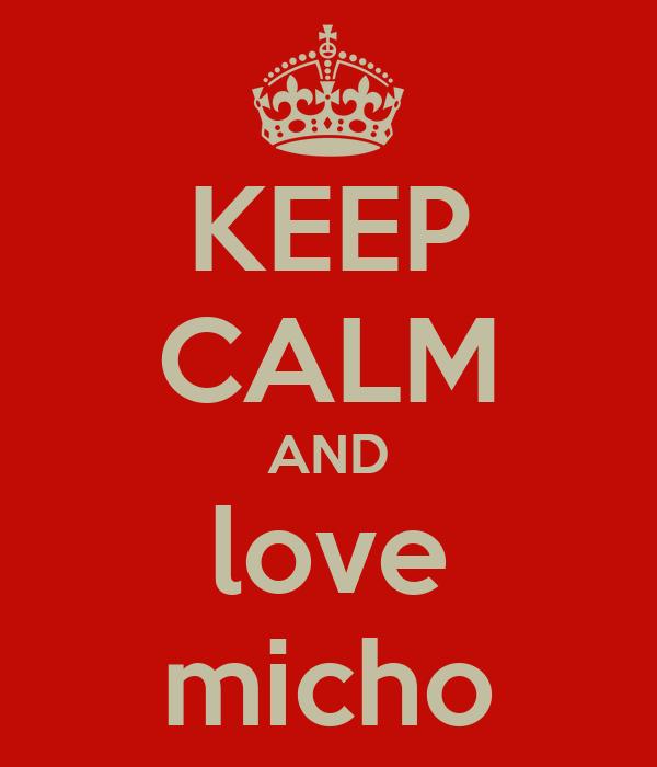 KEEP CALM AND love micho