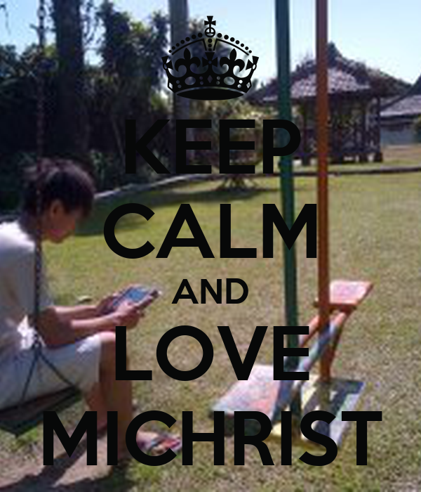 KEEP CALM AND LOVE MICHRIST