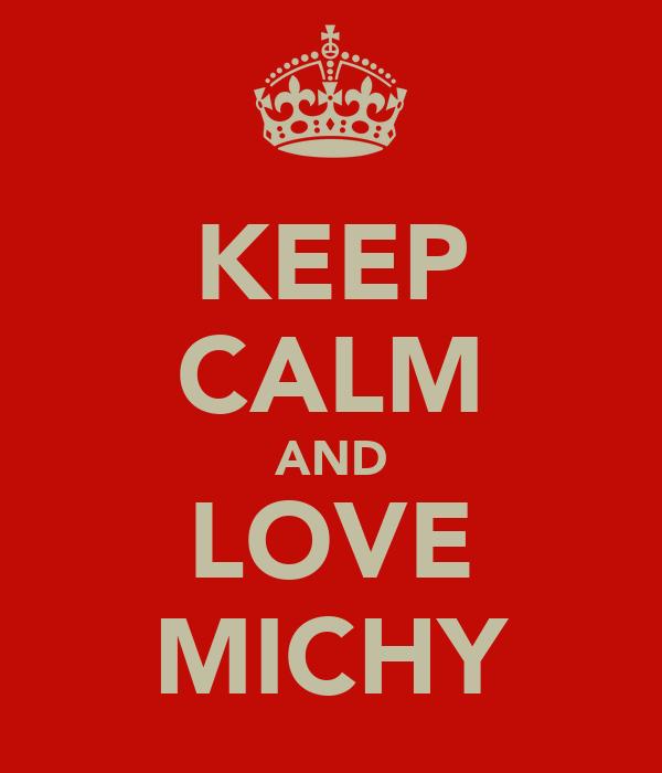 KEEP CALM AND LOVE MICHY