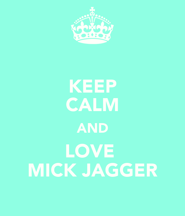 KEEP CALM AND LOVE  MICK JAGGER