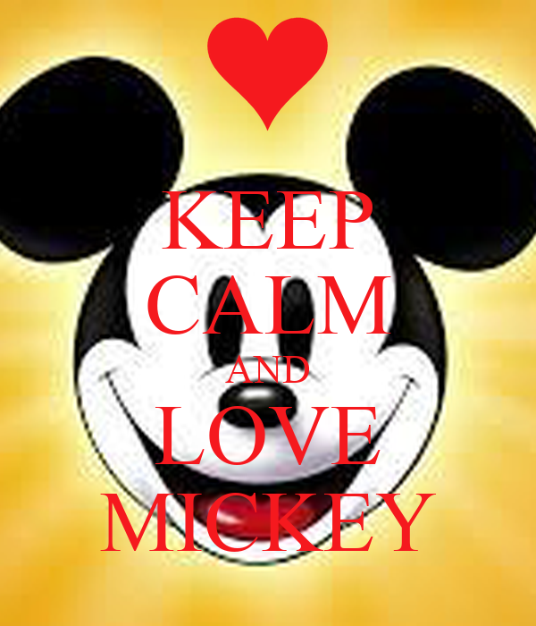 KEEP CALM AND LOVE MICKEY
