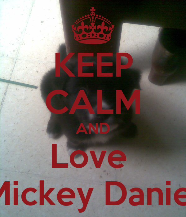 KEEP CALM AND Love  Mickey Daniel