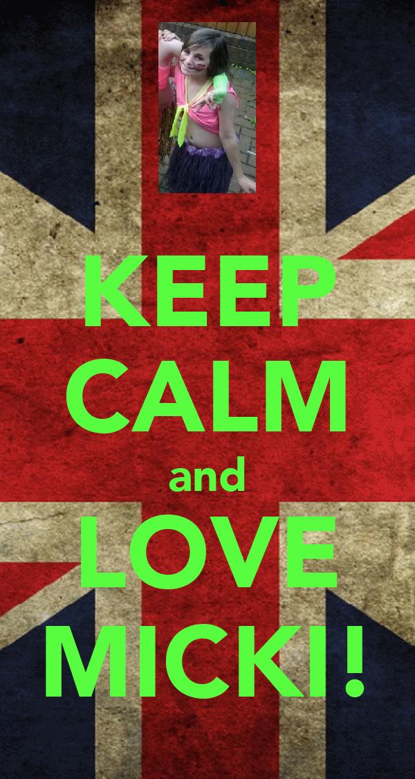 KEEP CALM and LOVE MICKI!