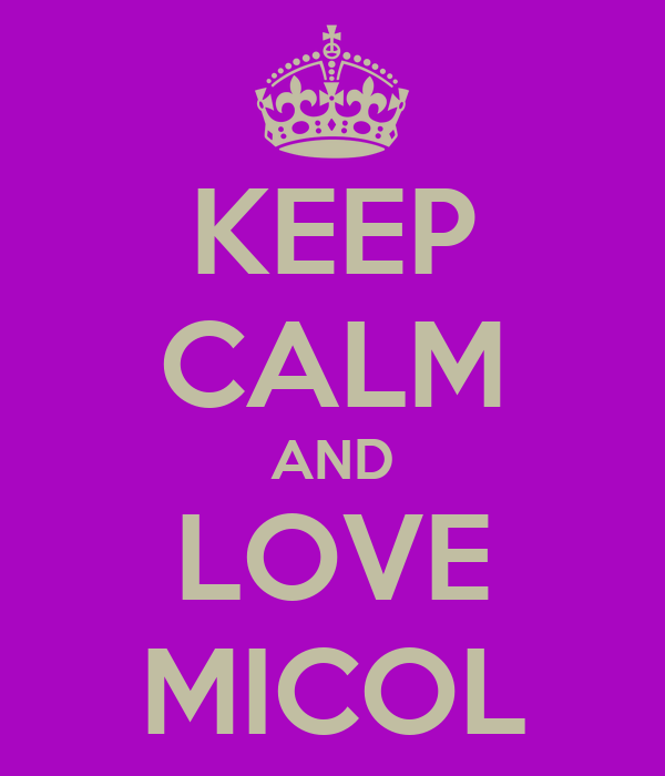 KEEP CALM AND LOVE MICOL