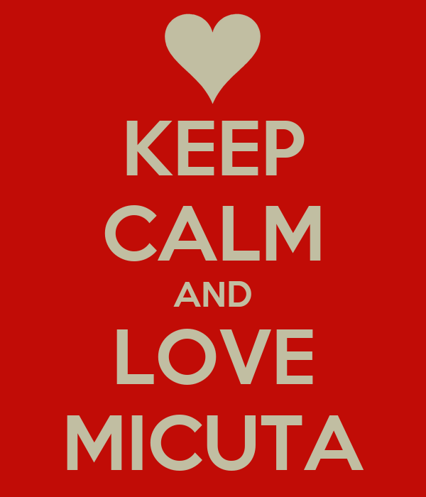 KEEP CALM AND LOVE MICUTA