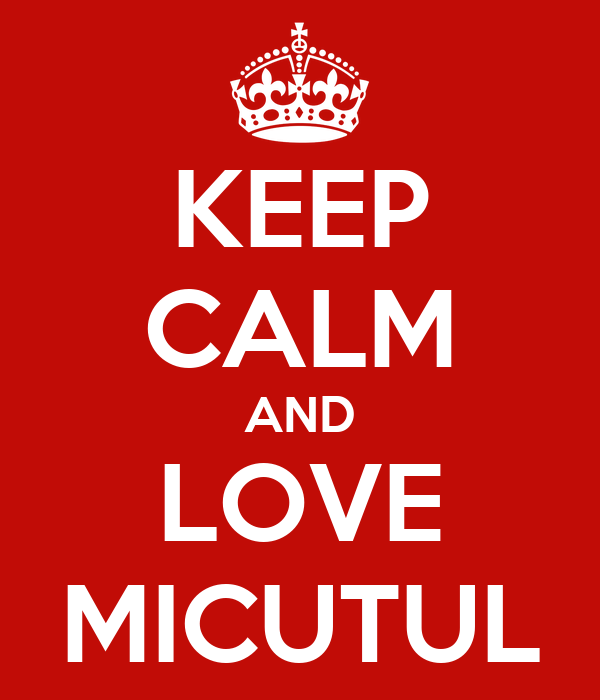 KEEP CALM AND LOVE MICUTUL