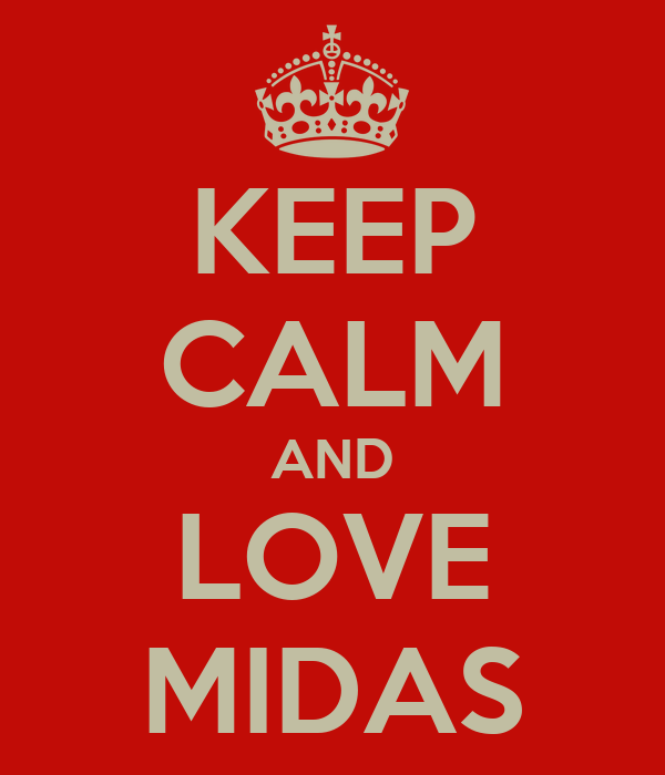 KEEP CALM AND LOVE MIDAS