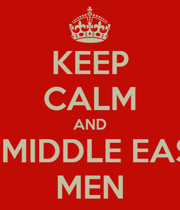 KEEP CALM AND LOVE MIDDLE EASTERN MEN