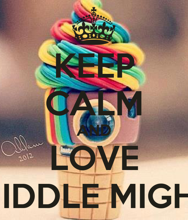 KEEP CALM AND LOVE MIDDLE MIGHT