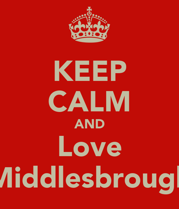 KEEP CALM AND Love Middlesbrough