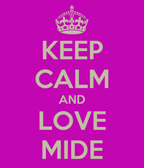 KEEP CALM AND LOVE MIDE