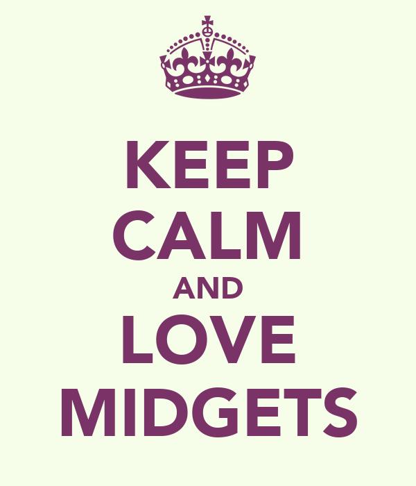 KEEP CALM AND LOVE MIDGETS