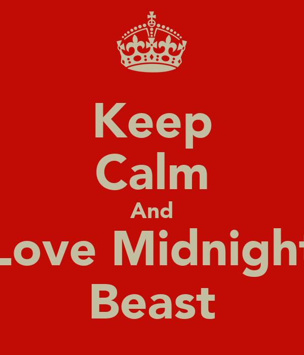 Keep Calm And Love Midnight Beast
