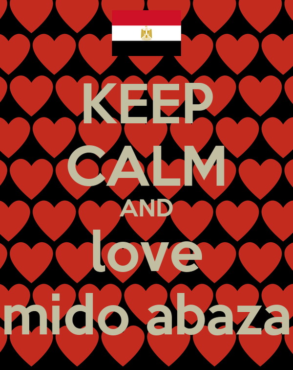 KEEP CALM AND love mido abaza