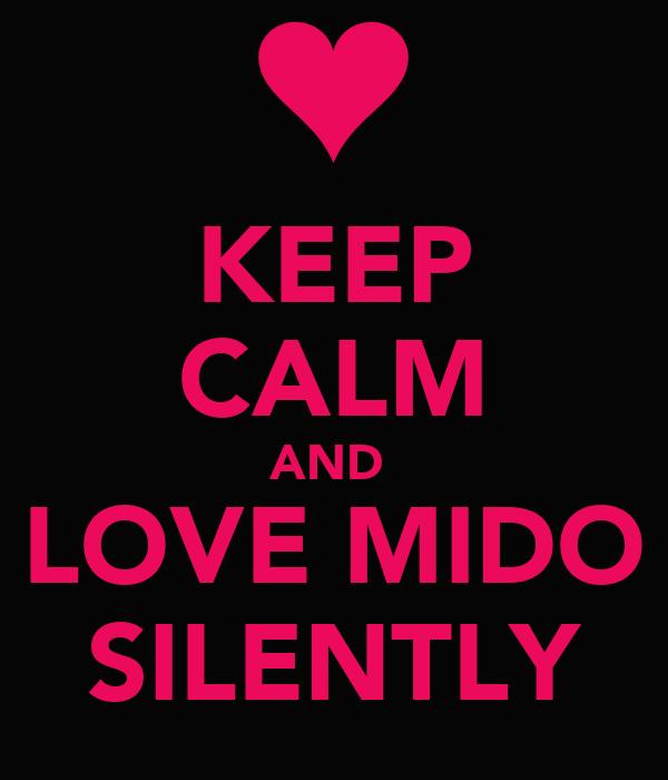 KEEP CALM AND  LOVE MIDO SILENTLY
