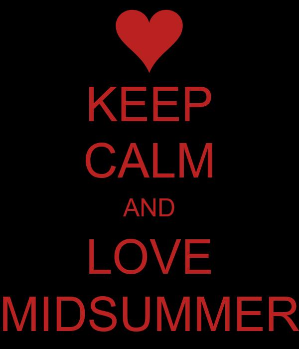 KEEP CALM AND LOVE MIDSUMMER