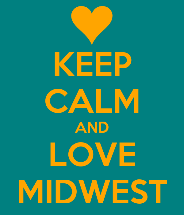 KEEP CALM AND LOVE MIDWEST