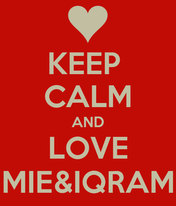 KEEP  CALM AND LOVE MIE&IQRAM