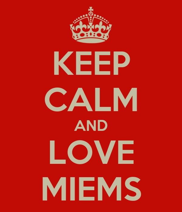 KEEP CALM AND LOVE MIEMS