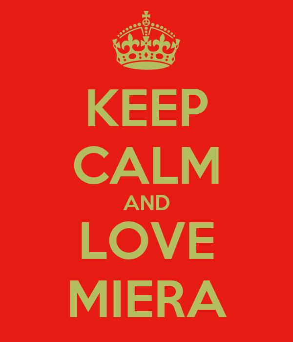 KEEP CALM AND LOVE MIERA