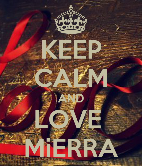 KEEP CALM AND LOVE  MiERRA