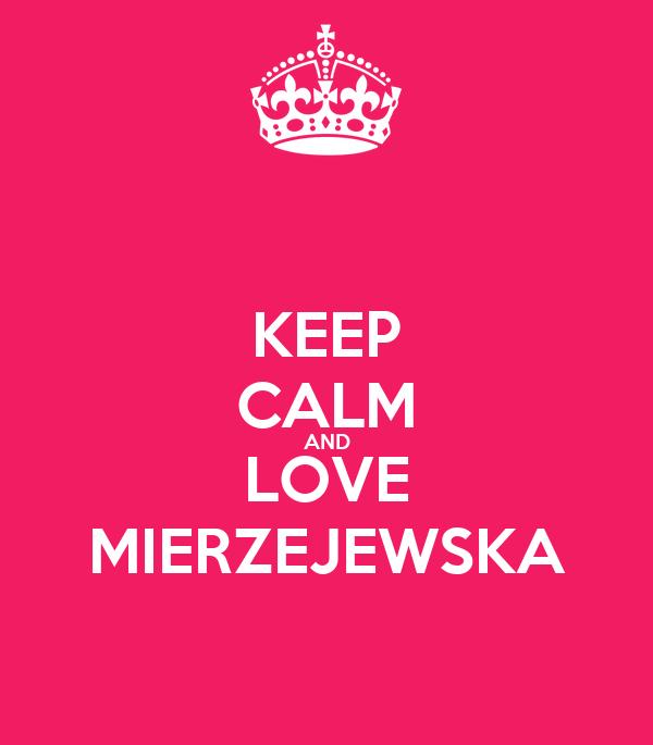 KEEP CALM AND LOVE MIERZEJEWSKA