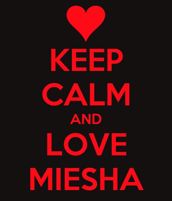 KEEP CALM AND LOVE MIESHA