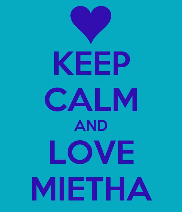 KEEP CALM AND LOVE MIETHA
