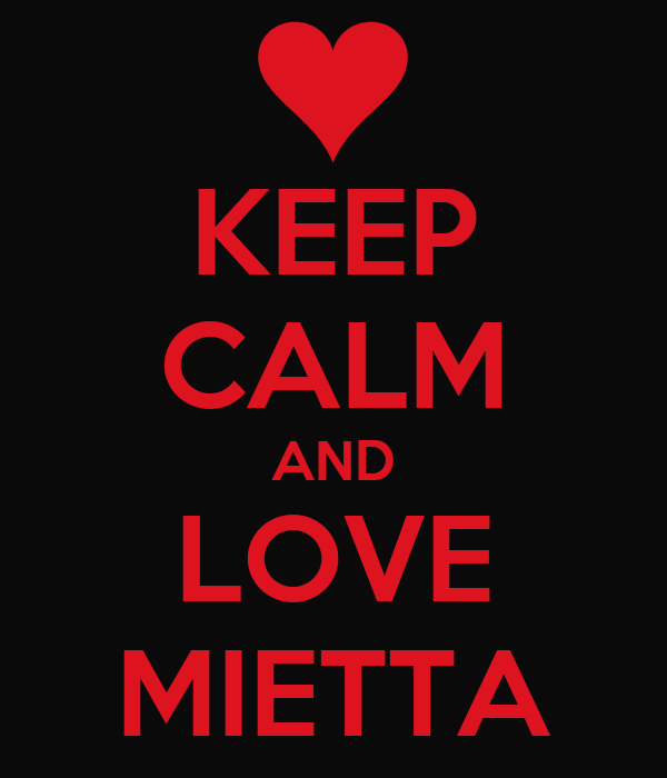 KEEP CALM AND LOVE MIETTA