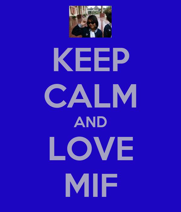 KEEP CALM AND LOVE MIF