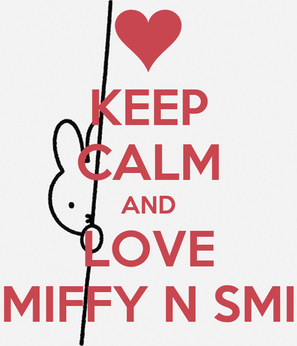 KEEP CALM AND LOVE MIFFY N SMI