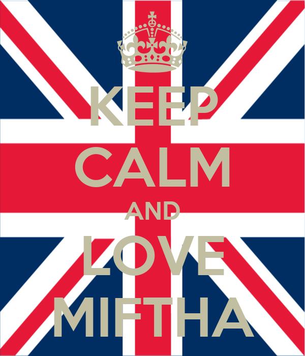 KEEP CALM AND LOVE MIFTHA
