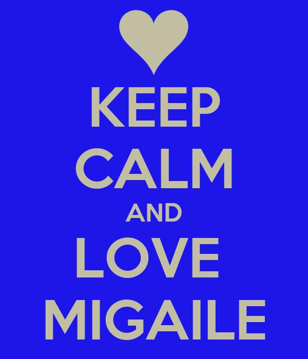 KEEP CALM AND LOVE  MIGAILE