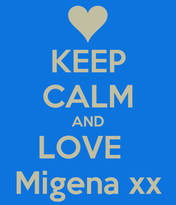 KEEP CALM AND LOVE   Migena xx