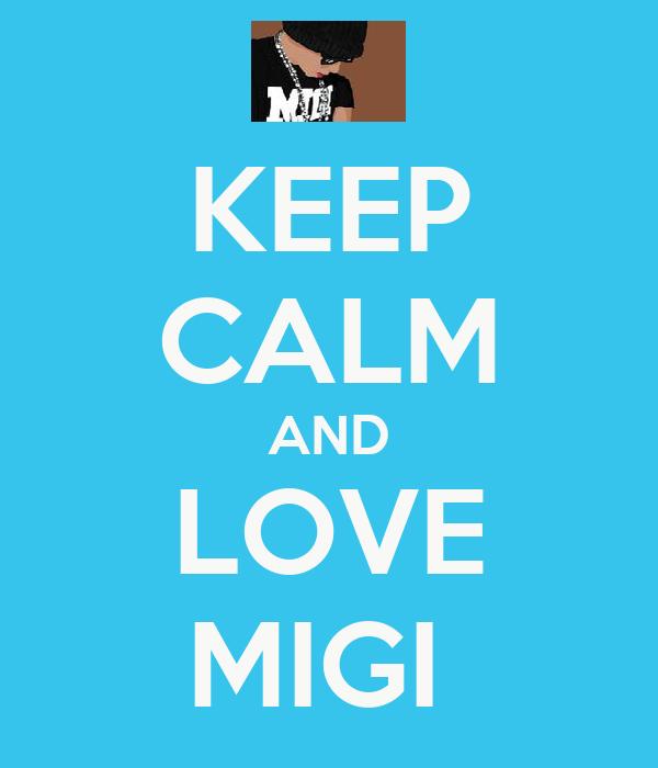 KEEP CALM AND LOVE MIGI