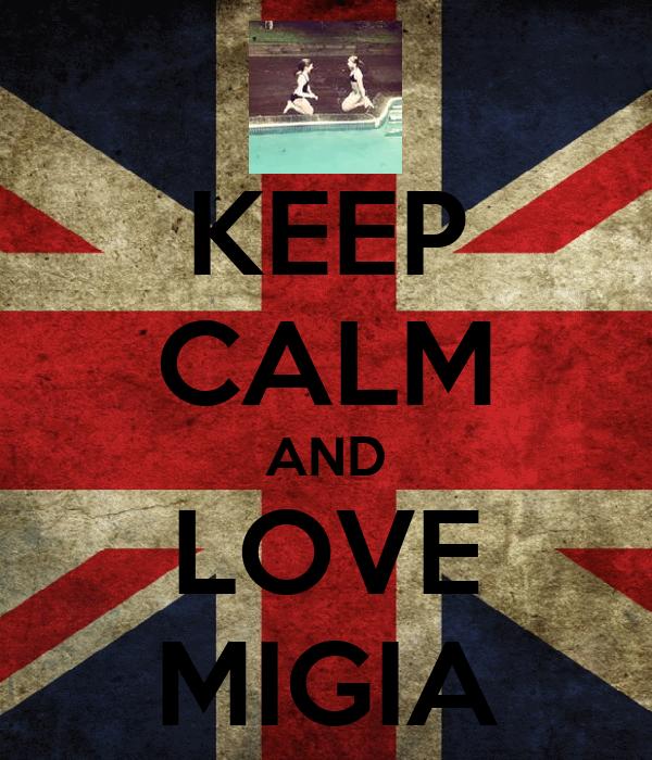 KEEP CALM AND LOVE MIGIA