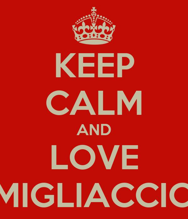 KEEP CALM AND LOVE MIGLIACCIO
