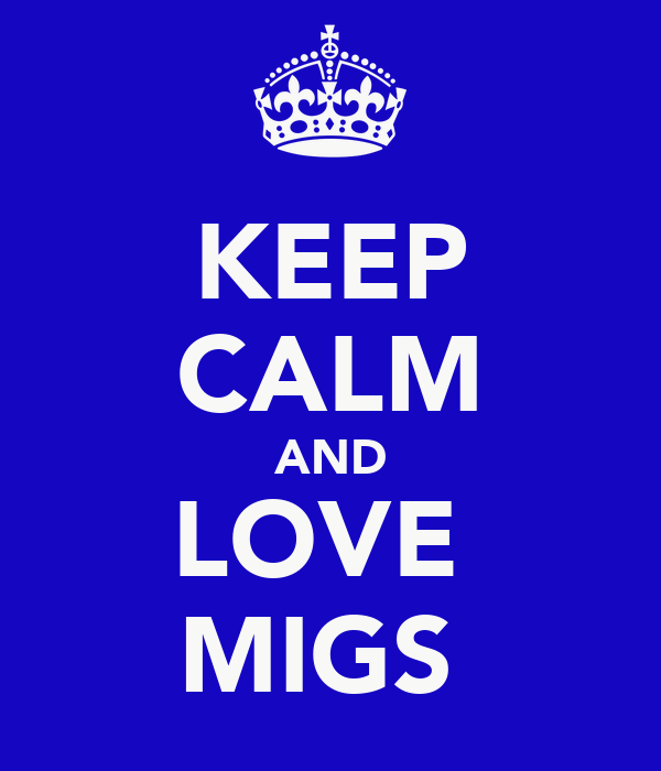 KEEP CALM AND LOVE  MIGS