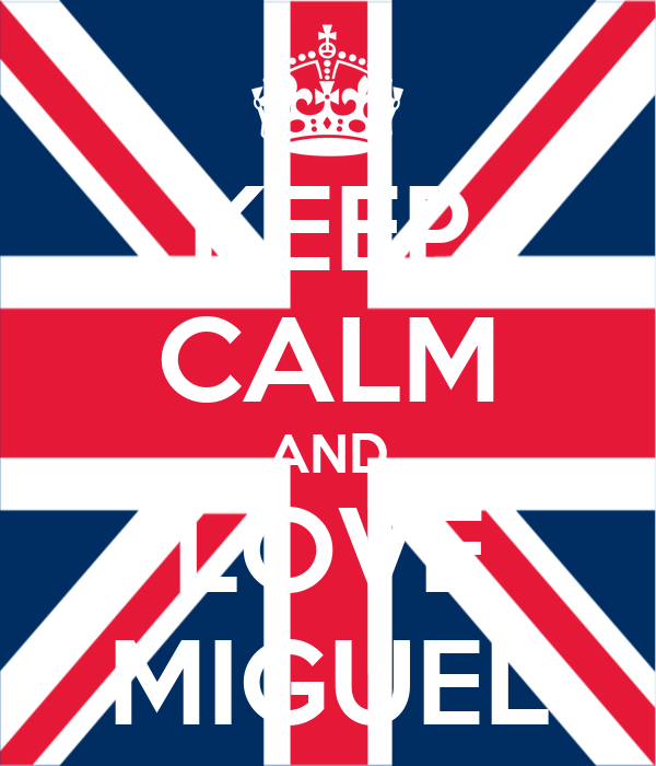 KEEP CALM AND LOVE MIGUEL