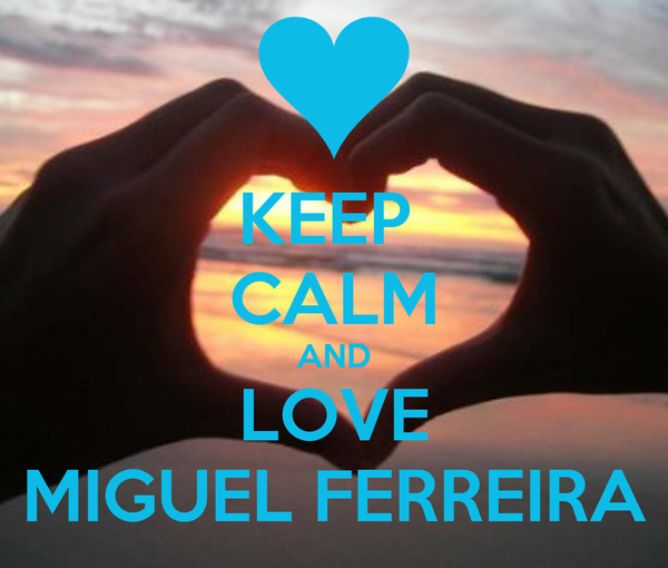 KEEP  CALM AND LOVE MIGUEL FERREIRA