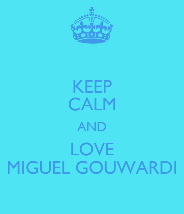 KEEP CALM AND LOVE MIGUEL GOUWARDI