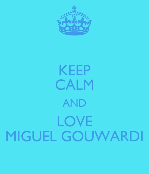 KEEP CALM AND LOVE MIGUEL GOUWARDI