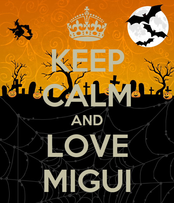 KEEP CALM AND LOVE MIGUI