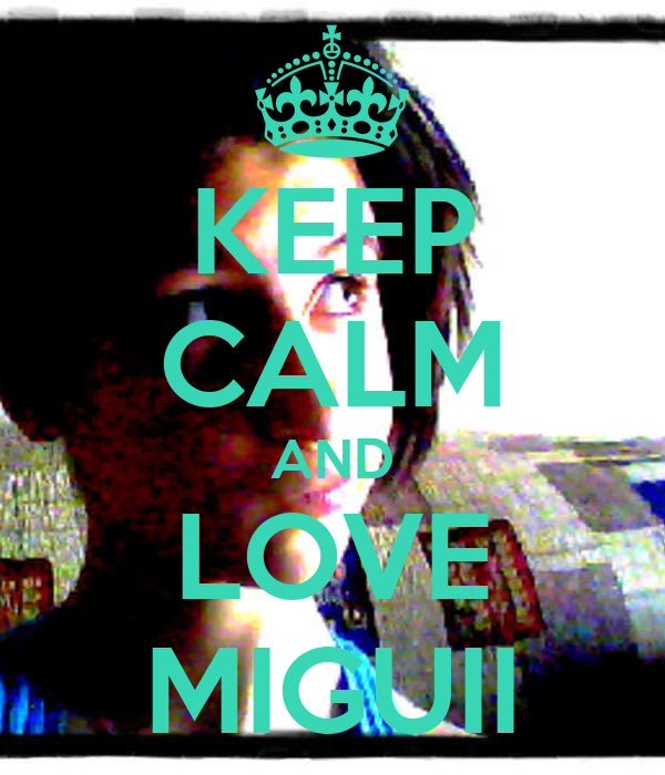 KEEP CALM AND LOVE MIGUII