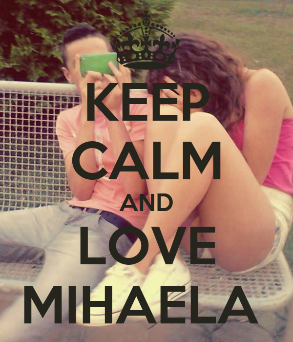 KEEP CALM AND LOVE MIHAELA