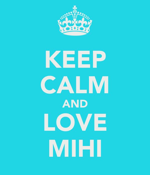 KEEP CALM AND LOVE MIHI