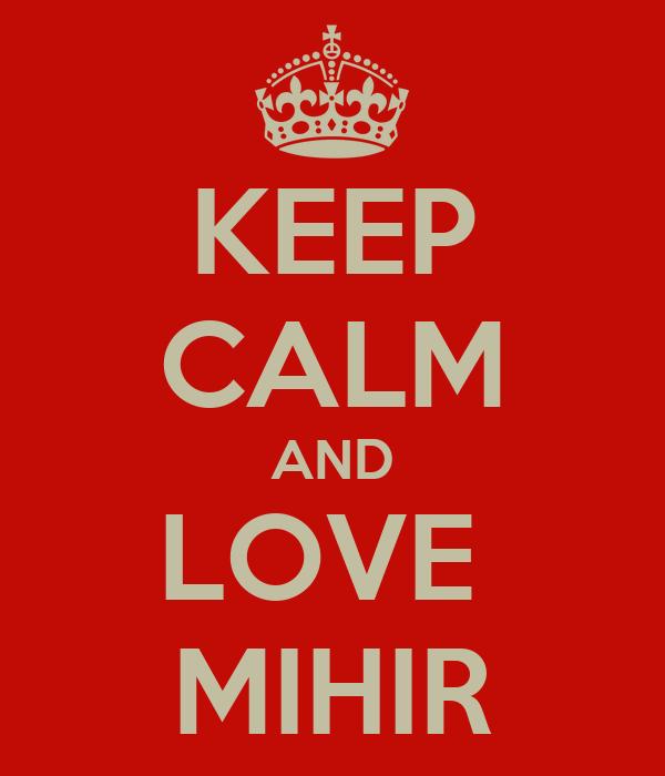 KEEP CALM AND LOVE  MIHIR